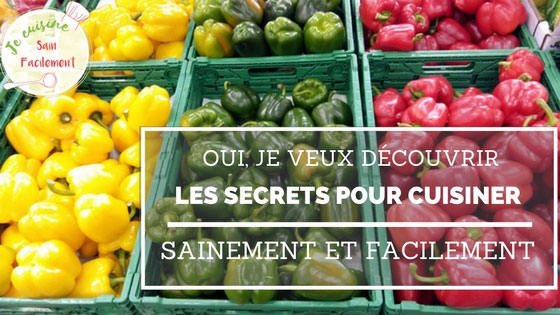 Oui je veux découvrir les secrets pour cuisiner sainement et facilement